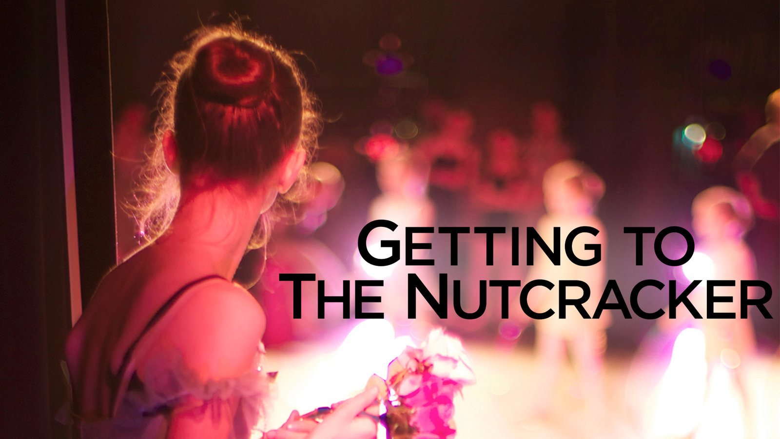 Getting to the Nutcracker - The Making of a Christmas Classic