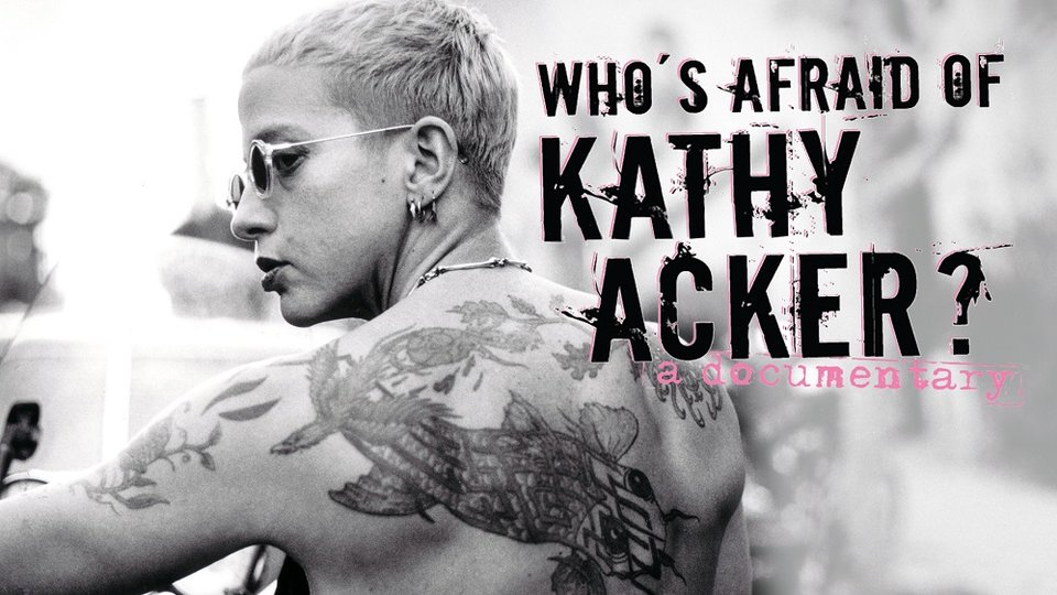 Who's Afraid of Kathy Acker