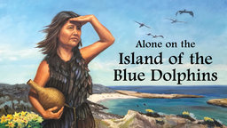Alone on the Island of the Blue Dolphins - The Story Behind the Famous Children's Book